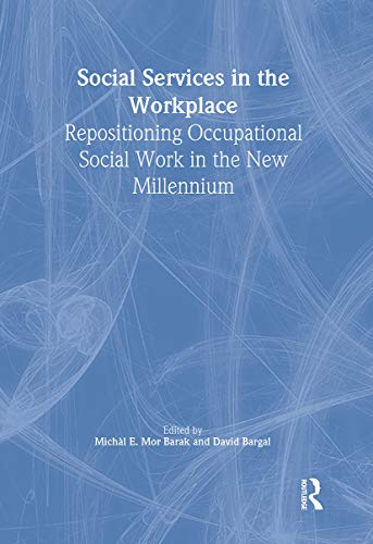 9780789008381: Social Services in the Workplace: Repositioning Occupational Social Work in the New Millennium (Monograph Published Simultaneously As Administration in Social Work, Volume 23, Numbers 3/4 2000)