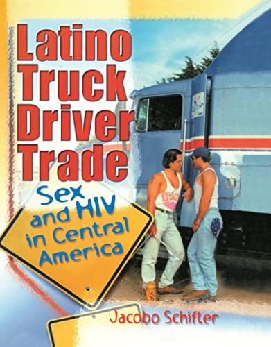 9780789008824: Latino Truck Driver Trade: Sex and HIV in Central America