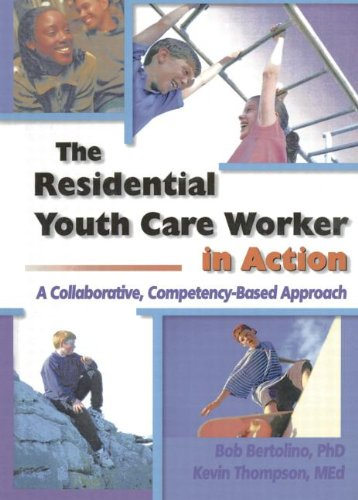 9780789009128: The Residential Youth Care Worker in Action: A Collaborative, Competency-Based Approach