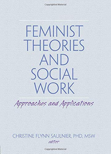 9780789009456: Feminist Theories and Social Work: Approaches and Applications