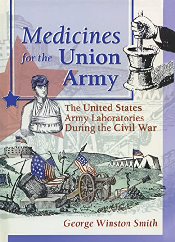9780789009463: Medicines for the Union Army: The United States Army Laboratories During the Civil War (Pharmaceutical Heritage Pharmaceutical Care Through History)