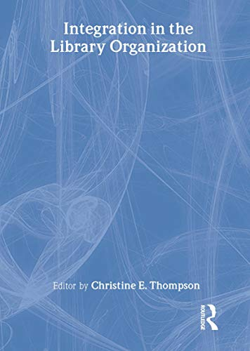 Integration in the Library Organization (Journal of: Thompson, Christine E