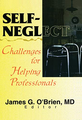 9780789009753: Self-Neglect: Challenges for Helping Professionals: Challenges for Helping Professionals/James G. O'Brien, Editor. (Journal for elder abuse & neglect)