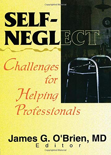 9780789009937: Self-Neglect: Challenges for Helping Professionals (Journal of Elder Abuse & Neglect, 2)