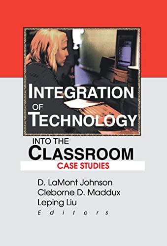 Integration of Technology into the Classroom: Case Studies (078901047X) by D Lamont Johnson; Cleborne D Maddux; Leping Liu