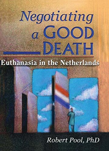 9780789010810: Negotiating a Good Death: Euthanasia in the Netherlands