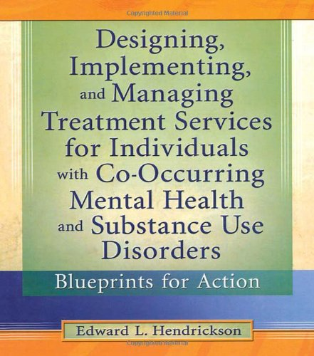 9780789011466: Designing, Implementing, and Managing Treatment Services for Individuals with Co-Occurring Mental Health and Substance Use Disorders: Blueprints for Action (Haworth Addictions Treatment)