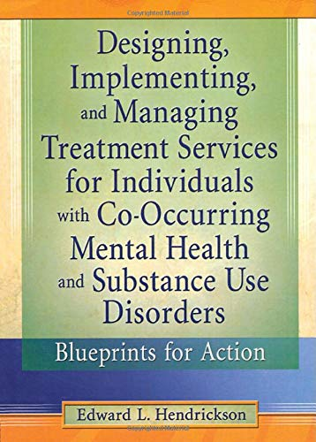 9780789011473: Designing, Implementing, and Managing Treatment Services for Individuals with Co-Occurring Mental Health and Substance Use Disorders: Blueprints for Action (Haworth Addictions Treatment)