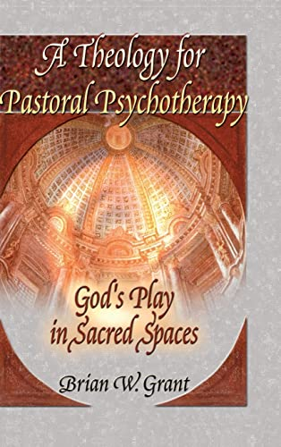 9780789012005: A Theology for Pastoral Psychotherapy: God's Play in Sacred Spaces