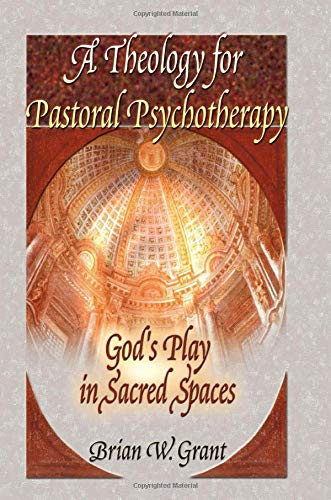 9780789012012: A Theology for Pastoral Psychotherapy: God's Play in Sacred Spaces