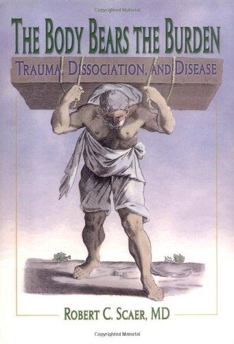 9780789012456: The Body Bears the Burden: Trauma, Dissociation, and Disease