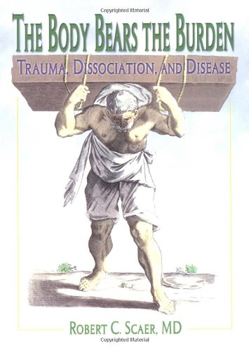 9780789012463: The Body Bears the Burden: Trauma, Dissociation, and Disease
