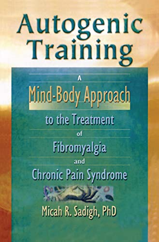 9780789012555: Autogenic Training: A Mind-Body Approach to the Treatment of Fibromyalgia and Chronic Pain Syndrome