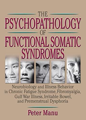 9780789012593: The Psychopathology of Functional Somatic Syndromes: Neurobiology and Illness Behavior in Chronic Fatigue Syndrome, Fibromyalgia, Gulf War Illness, ... Series on Malaise, Fatigue, and Debilitatio)
