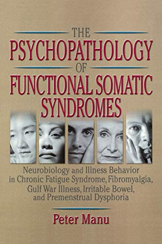 9780789012609: The Psychopathology of Functional Somatic Syndromes: Neurobiology and Illness Behavior in Chronic Fatigue Syndrome, Fibromyalgia, Gulf War Illness, ... Series on Malaise, Fatigue, and Debilitatio)