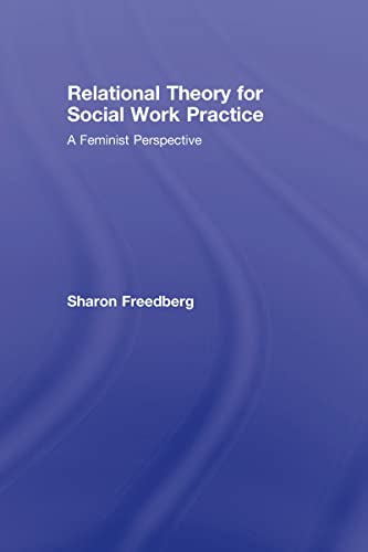 Relational Theory for Social Work Practice: A Feminist Perspective: Sharon Freedberg
