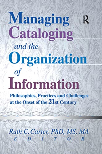 9780789013125: Managing Cataloging and the Organization of Information: Philosophies, Practices and Challenges at the Onset of the 21st Century