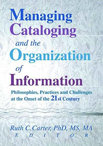 9780789013132: Managing Cataloging and the Organization of Information: Philosophies, Practices and Challenges at the Onset of the 21st Century