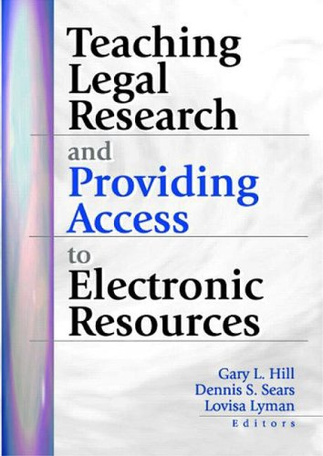 Teaching Legal Research and Providing Access to Electronic Resources (9780789013699) by Gary Hill; Dennis S Sears; Lovisa Lyman
