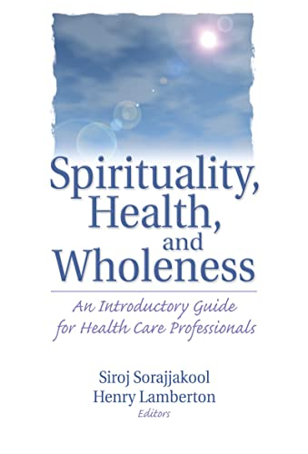 9780789014962: Spirituality, Health, and Wholeness: An Introductory Guide for Health Care Professionals