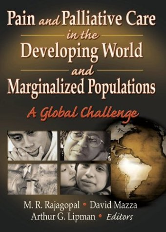 9780789015563: Pain and Palliative Care in the Developing World and Marginalized Populations: A Global Challenge