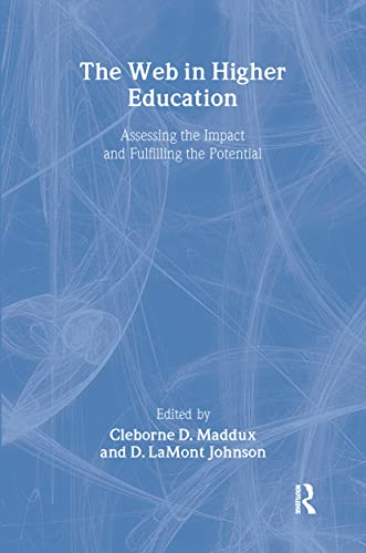 The Web in Higher Education: Assessing the Impact and Fulfilling the Potential (0789017075) by D Lamont Johnson; Cleborne D Maddux