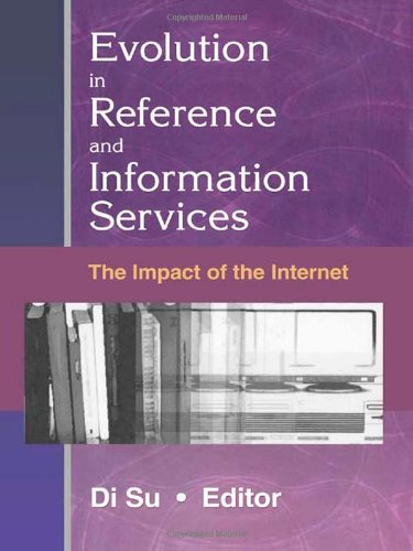 Evolution in Reference and Information Services: The Impact of the Internet (Reference Librarian): ...