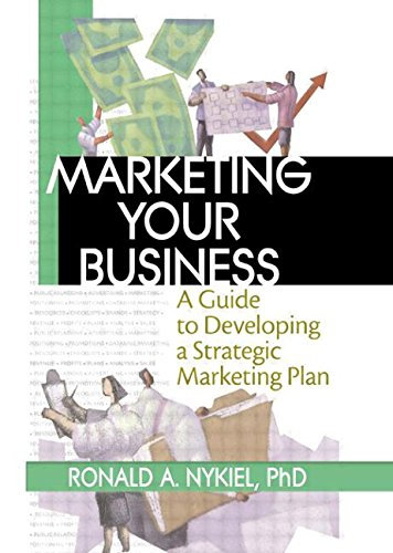 Marketing Your Business: A Guide to Developing a Strategic Marketing Plan: Stevens, Robert E, ...