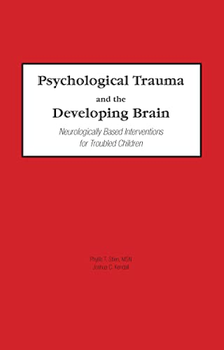 9780789017871: Psychological Trauma and the Developing Brain: Neurologically Based Interventions for Troubled Children