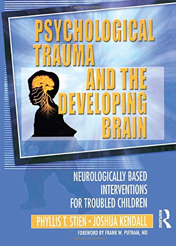 9780789017888: Psychological Trauma and the Developing Brain: Neurologically Based Interventions for Troubled Children