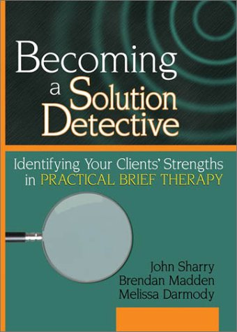9780789018335: Becoming a Solution Detective: Identifying Your Clients' Strengths in Practical Brief Therapy (Haworth Marriage and the Family)