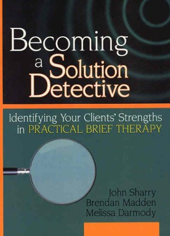9780789018342: Becoming a Solution Detective: A Strengths-Based Guide to Brief Therapy (Haworth Marriage and the Family)