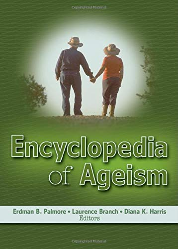 Encyclopedia Of Ageism, by Palmore: Palmore, Erdman Ballagh