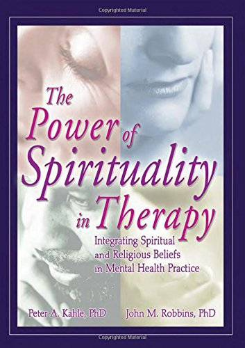 9780789021137: The Power of Spirituality in Therapy: Integrating Spiritual and Religious Beliefs in Mental Health Practice