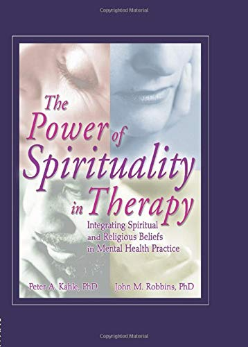 9780789021144: The Power of Spirituality in Therapy: Integrating Spiritual and Religious Beliefs in Mental Health Practice (Haworth Religion and Mental Health)