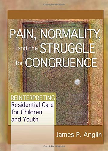 9780789021410: Pain, Normality, and the Struggle for Congruence: Reinterpreting Residential Care for Children and Youth (CHILD & YOUTH SERVICES)