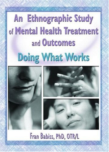 An Ethnographic Study of Mental Health Treatment and Outcomes: Doing What Works: Babiss, Fran
