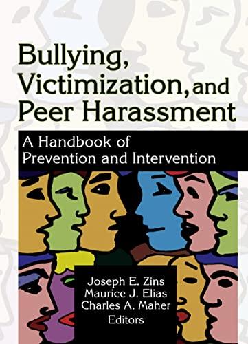 Bullying, Victimization, And Peer Harassment: A Handbook: Zins, Joseph E.