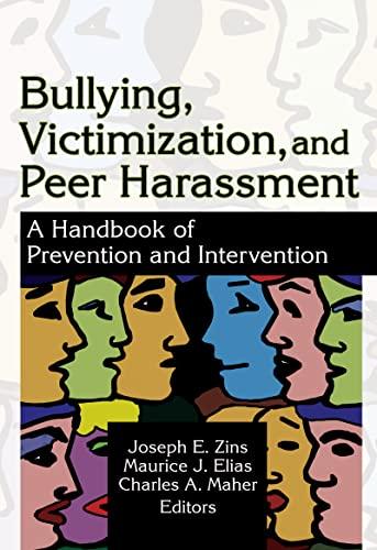 Bullying, Victimization, And Peer Harassment: A Handbook: Joseph E. Zins,