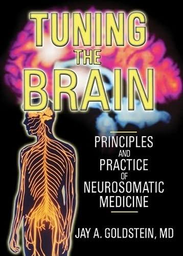 9780789022455: Tuning the Brain: Principles and Practice of Neurosomatic Medicine