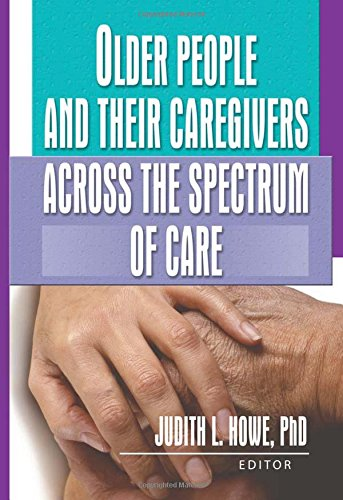 9780789022837: Older People and Their Caregivers Across the Spectrum of Care (Journal of Gerontological Social Work Monographic