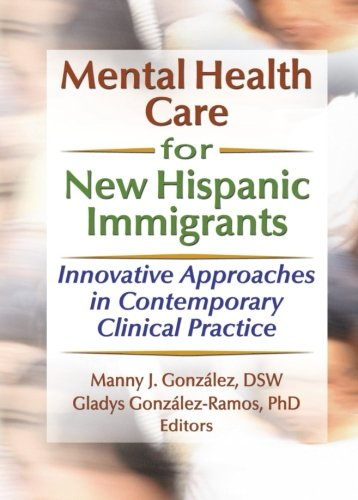 Mental Health Care for New Hispanic Immigrants: Gonzalez-Ramos, Gladys M,
