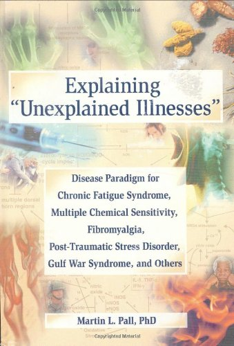 9780789023889: Explaining Unexplained Illnesses: Disease Paradigm for Chronic Fatigue Syndrome, Multiple Chemical Sensitivity, Fibromyalgia, Post-Traumatic Stress ... Series on Malaise, Fatigue, and Debilitation)