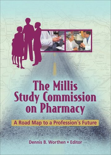The Millis Study Commission on Pharmacy: A Road Map to a Profession's Future: Worthen, Dennis B...