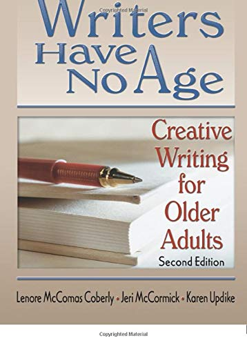9780789024695: Writers Have No Age: Creative Writing for Older Adults, Second Edition