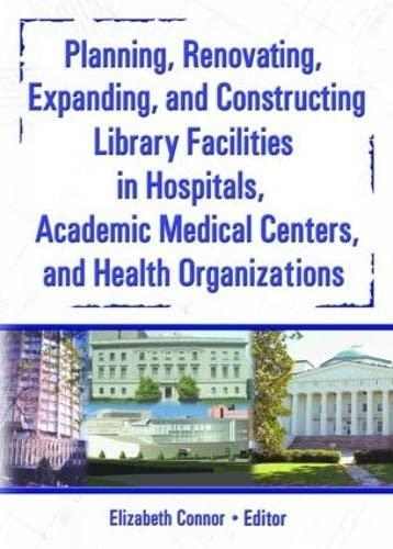 9780789025401: Planning, Renovating, Expanding, and Constructing Library Facilities in Hospitals, Academic Medical (Haworth Information Press Medical Librarianship)