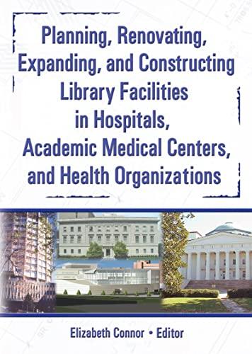 9780789025418: Planning, Renovating, Expanding, and Constructing Library Facilities in Hospitals, Academic Medical (Haworth Information Press Medical Librarianship)