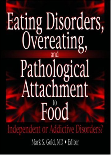 9780789025937: Eating Disorders, Overeating, and Pathological Attachment to Food: Independent or Addictive Disorders?