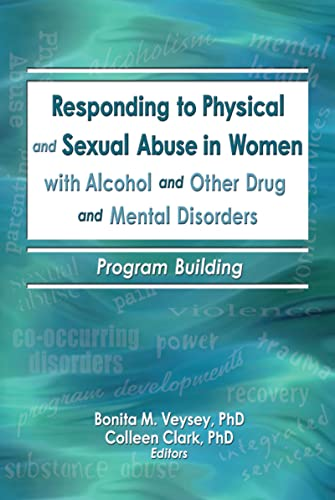 Responding to Physical and Sexual Abuse in Women with Alcohol and Other Drug and Mental Disorders :...