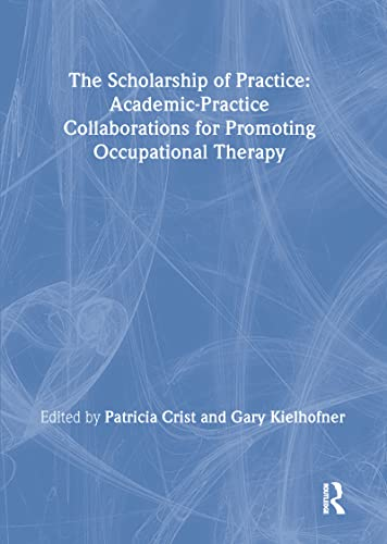 9780789026835: The Scholarship of Practice: Academic-Practice Collaborations for Promoting Occupational Therapy